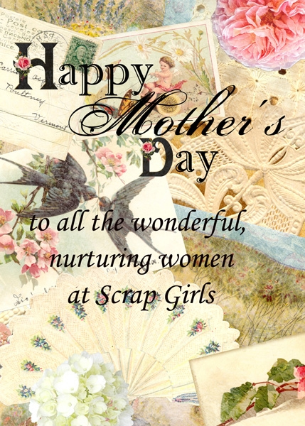 Happy Mothers Day, Scrap Girls!