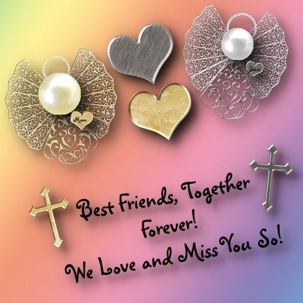 Forever Friends We Miss and Love You both!!