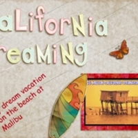 Dream Vacation -- California Dreaming
